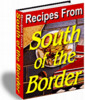 Thumbnail Recipes From South Of The Border + Free Mini-Site Resell